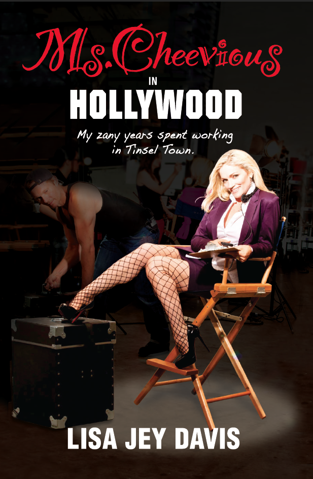 Ms. Cheevious in Hollywood - My Zany Years Spent Working in Tinsel Town, by Lisa Jey Davis